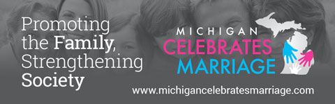 Michigan Celebrates Marriage: Promoting the Family, Strengthening Society