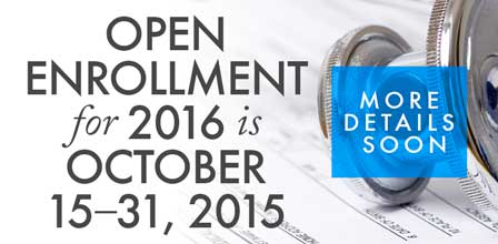 Open Enrollment for 2016 is October 15–31, 2015. More details soon.