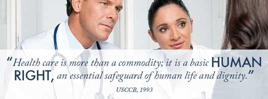 """Health care is more than a commodity; it is a basic human right, an essential safeguard of human life and dignity."" — USCCB 1993"