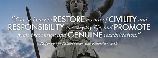 """Our tasks are to restore a sense of civility and responsibility to everyday life, and promote crime prevention and genuine rehabilitation."" — Responsibility, Rehabilitation, and Restoration, 2000"